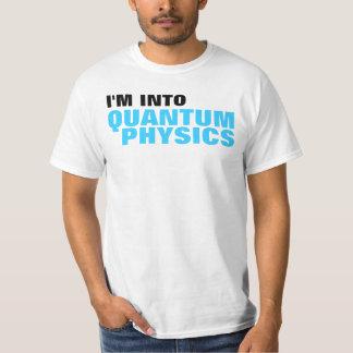 I'm into Quantum Physics T-shirt