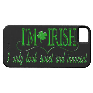 I'm Irish I Only Look Sweet and Innocent Case For The iPhone 5