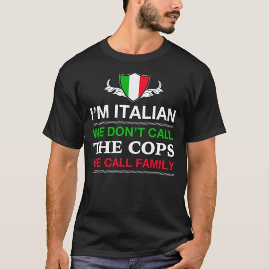 I'm Italian We Don't Call The Cops... T-Shirt