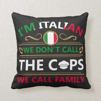 I'm Italian We Don't Call The Cops Throw Pillow
