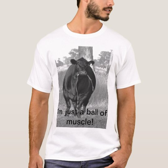 I'm just a ball of muscle! T-Shirt