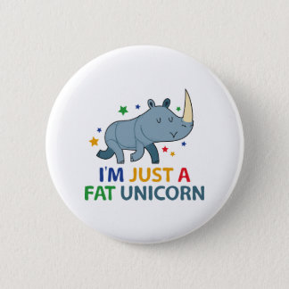I'm Just A Fat Unicorn 2 Inch Round Button