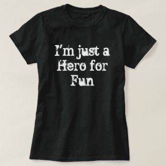 """""""I'm just a Hero for Fun"""" T-Shirt"""