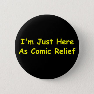 I'm Just Here As Comic Relief 2 Inch Round Button