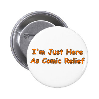 I'm Just Here As Comic Relief Pinback Buttons