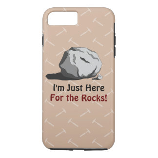 I'm Just Here For The Rocks! iPhone 7 Plus Case