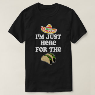 I'm just here for the tacos funny cinco de mayo T-Shirt