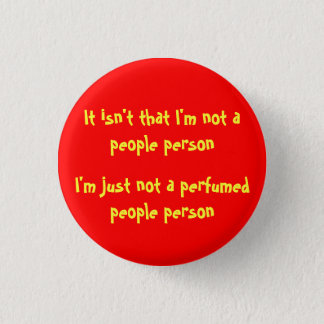 I'm Just Not A Perfumed People Person 1 Inch Round Button