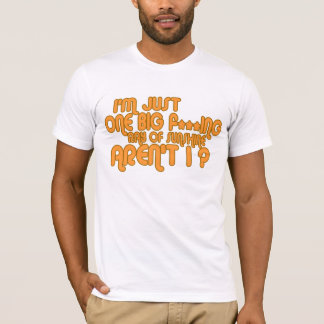 I'm Just One Big F***ing Ray Of Sunshine ... T-Shirt