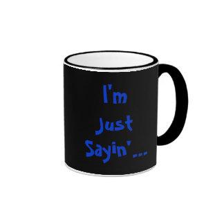I'm Just Sayin'... Ringer Mug