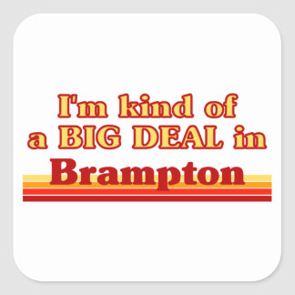 I'm Kind of a Big Deal in Brampton Square Sticker