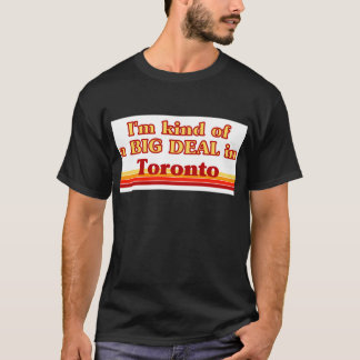 I'm Kind of a Big Deal in Toronto T-Shirt