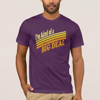 I'm Kind of a BIG Deal T-Shirt