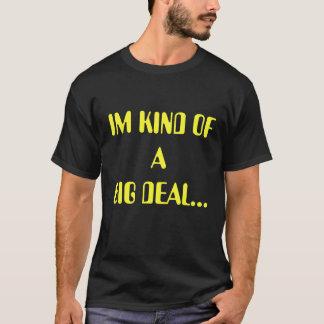 IM KIND OF A BIG DEAL... T-Shirt