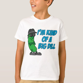 I'm Kind Of A Big Dill T-Shirt