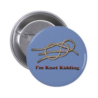 I'm Knot Kidding - Round Button