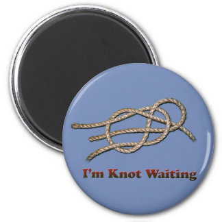 I'm Knot Waiting - Round Button Magnet