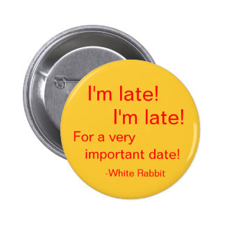 I'm late! 2 inch round button