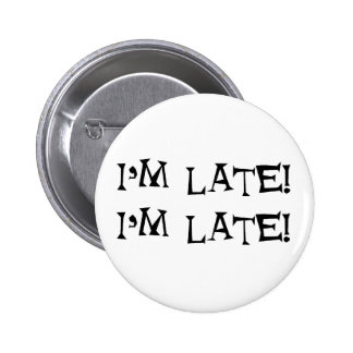 I'm late 2 inch round button