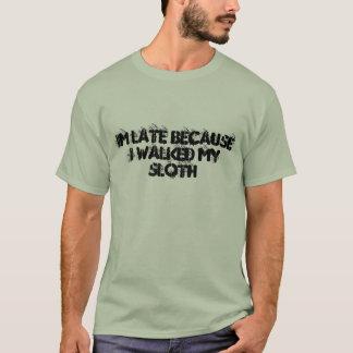 IM LATE BECAUSE I WALKED MY SLOTH T-Shirt