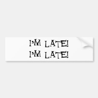 I'm late bumper sticker