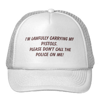 I'm lawfully carrying my pistols. Hat