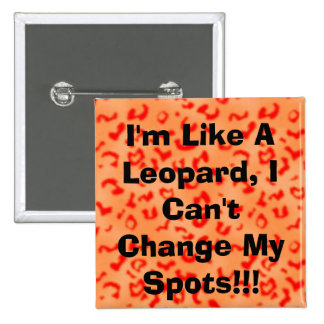 I'm Like A Leopard, I Can't Change My Spots!!! 2 Inch Square Button