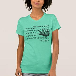 i'm like a sloth because sometimes i mistake my ar T-Shirt