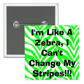I'm Like A Zebra, I Can't Change My Stripes!!! 2 Inch Square Button