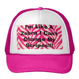 I'm Like A Zebra I Can't Change My Stripes!!! Trucker Hat