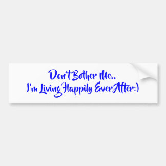 I'm Living Happily Ever After:) ~ Bumper Sticker