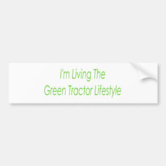 Im Living The Green Tractor Lifestyle Bumper Sticker