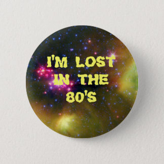 I'm Lost In The 80's 2 Inch Round Button