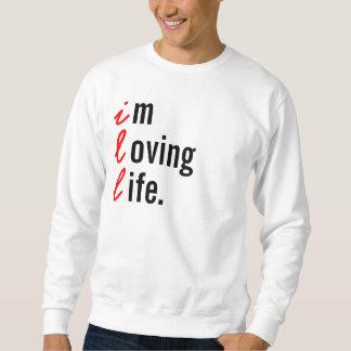 I'm Loving Life. Sweatshirt
