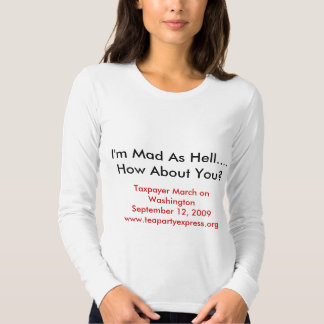 I'm Mad As Hell....How About You?, Taxpayer Mar... Tshirt