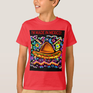 I'M MADE IN MEXICO T-Shirt