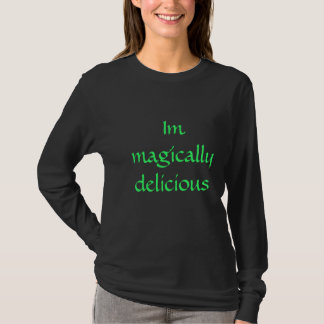Im magically delicious T-Shirt