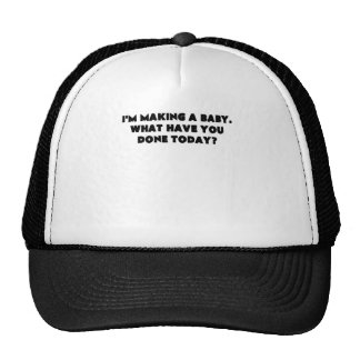 I'M MAKING A BABY WHAT HAVE YOU DONE TODAY? TRUCKER HAT