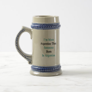 I'm More Argentine Than Someone Born In Argentina. Beer Stein