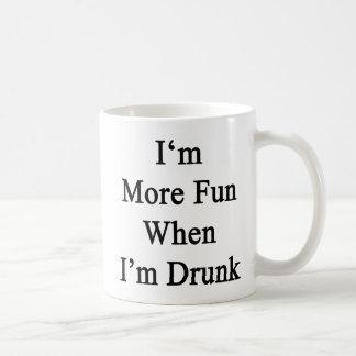 I'm More Fun When I'm Drunk Coffee Mug