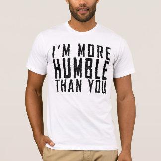 I'm More Humble Than You T-Shirt