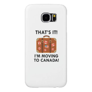 I'm Moving To Canada Samsung Galaxy S6 Cases