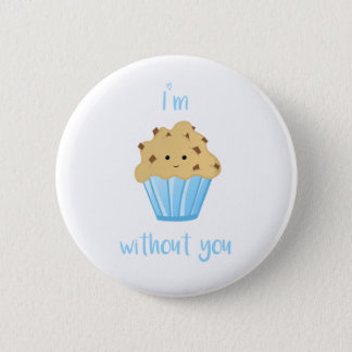 I'm MUFFIN without you - Badge 2 Inch Round Button