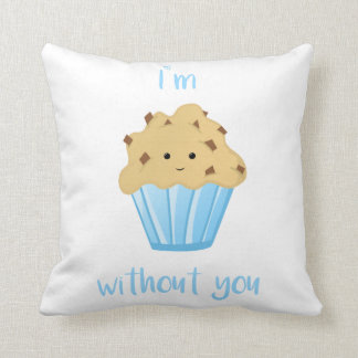 I'm MUFFIN without you - Cushion