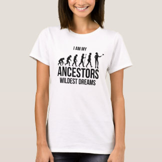 I'm My Ancestors Wildest Dreams T-Shirt