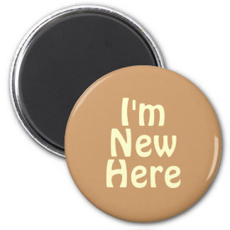 I'm New Here. Light Tan Brown. Custom 2 Inch Round Magnet
