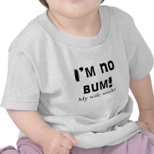 I'm no Bum! My wife works Tee Shirt