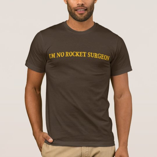 I'm no rocket surgeon type T-Shirt