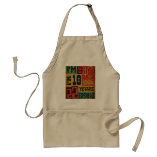 I'm Not 40 I'm 18 With 22 Years Experience Standard Apron