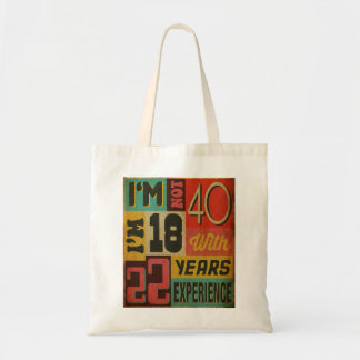 I'm Not 40 I'm 18 With 22 Years Experience Tote Bag